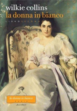 La donna in bianco. Libro secondo by Wilkie Collins