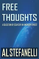 Free Thoughts: A Collection Of Essays By An American Atheist
