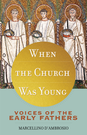 When the Church Was Young: Voices of the Early Fathers
