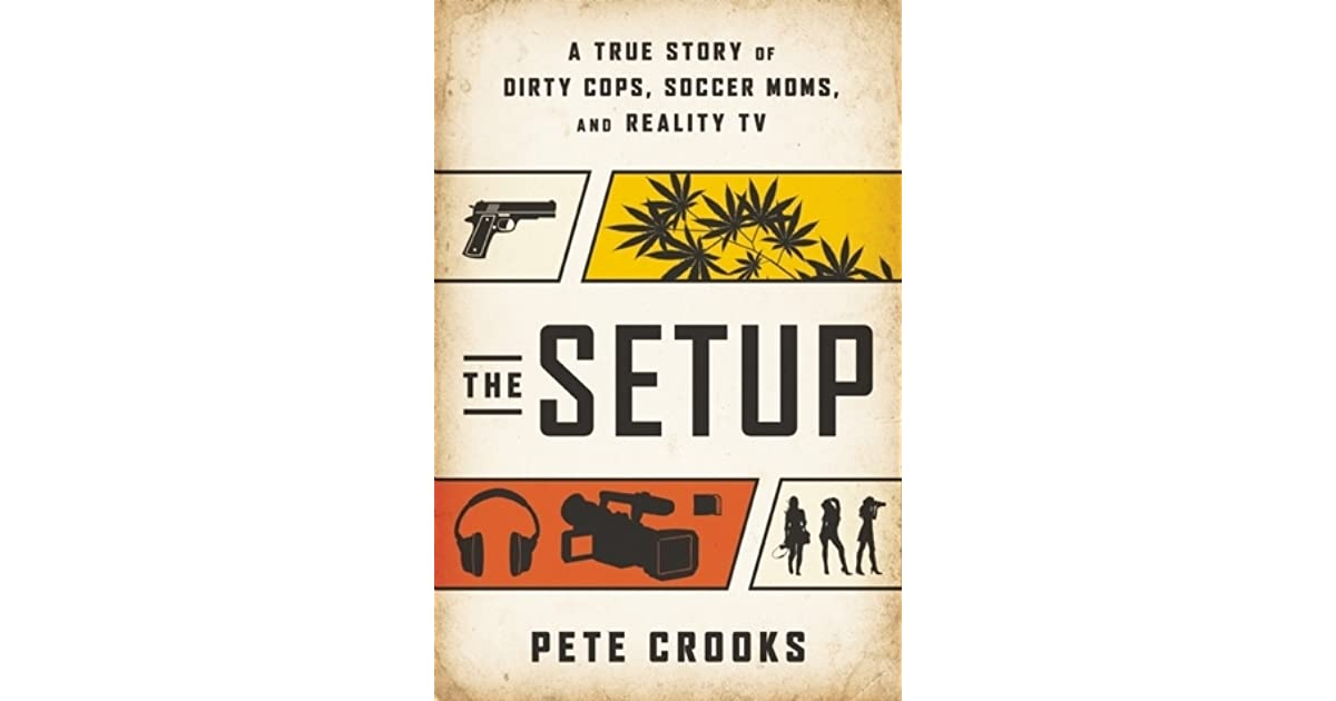 The Setup: A True Story of Dirty Cops, Soccer Moms, and Reality TV by Pete  Crooks
