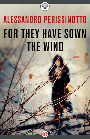 For They Have Sown the Wind: A Novel