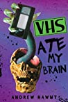 VHS Ate My Brain by Andrew Hawnt