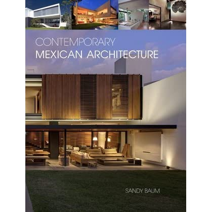 Contemporary Mexican Architecture Continuing The Heritage Of Luis Barragan By Sandy Baum