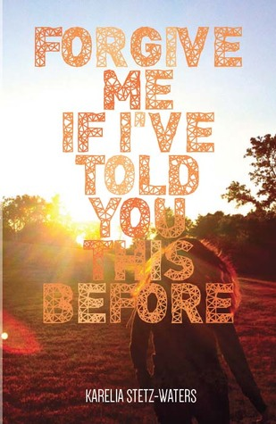 Forgive Me If I've Told You This Before by Karelia Stetz-Waters