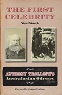 The First Celebrity: Anthony Trollope's Australasian Odyssey
