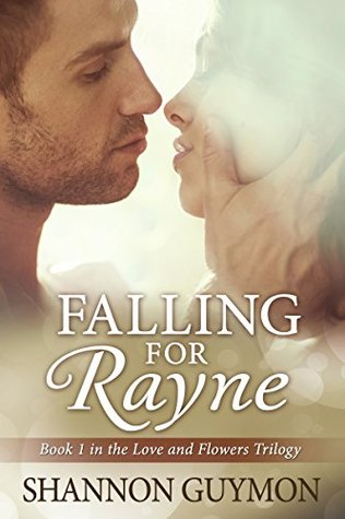 Falling for Rayne (Love and Flowers Trilogy, #1)