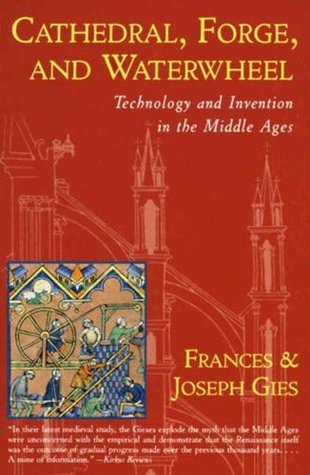 Cathedral, Forge, and Waterwheel  Technology and Invention in the Middle Ages   (2010, HarperCollins)