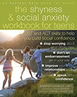 The Shyness & Social Anxiety Workbook for Teens: CBT and ACT Skills to Help You Build Social Confidence