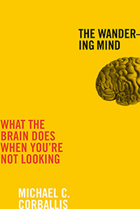 The-Wandering-Mind-What-the-Brain-Does-When-You-re-Not-Looking