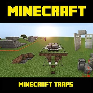 Minecraft Traps: Clever Minecraft Traps to Trick Your Friends and Mobs