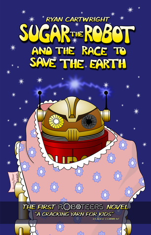 Sugar The Robot And The Race To Save The Earth (The Roboteers, #1)
