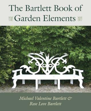 The Bartlett Book of Garden Elements by Michael Valentine Bartlett