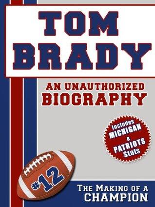 Tom Brady: An Unauthorized Biography