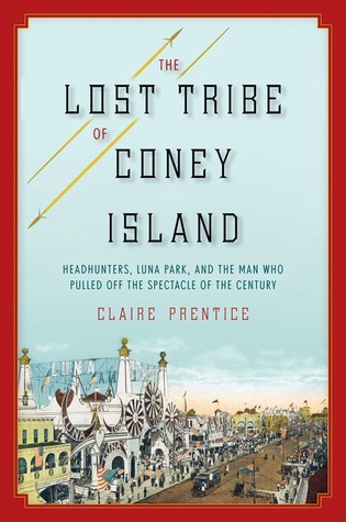 d90b21d80 The Lost Tribe of Coney Island: Headhunters, Luna Park, and the Man Who
