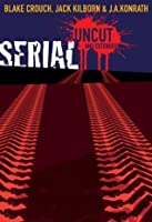 Serial Uncut: Extended Edition
