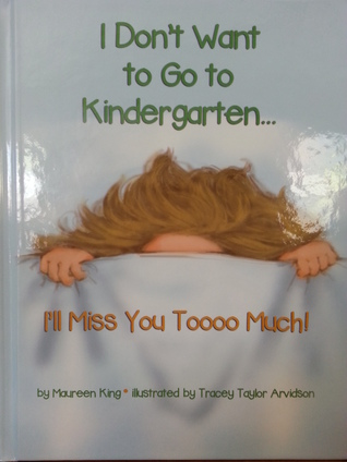 I Don't Want to Go to Kindergarten...I'll Miss You Toooo Much!