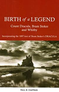 Birth of a Legend: Count Dracula, Bram Stoker and Whitby