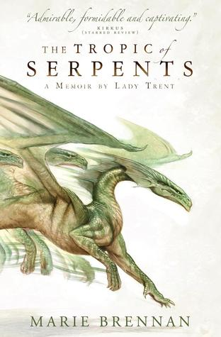 The Tropic of Serpents (The Memoirs of Lady Trent #2)