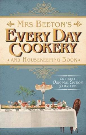 Mrs Beeton's Everyday Cookery and Housekeeping Book: A Practical and Useful Guide for All Mistresses and Servants