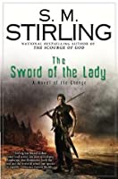 The Sword of the Lady: A Novel of the Change