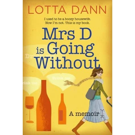 Mrs D Is Going Without I Used To Be A Boozy Housewife Now I M Not This Is My Book By Lotta Dann