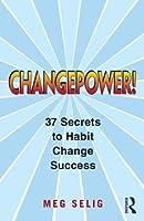 Changepower!: 37 Secrets to Habit Change Success