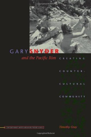 Gary Snyder and the Pacific Rim: Creating Countercultural Community (Contemp North American Poetry)