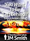 You WANT to be 'Left Behind': Essays on the Bible and Popular End Times Teachings (Dojo Discussions Book 3)