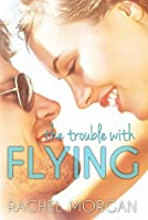 The Trouble with Flying (The Trouble, #1)