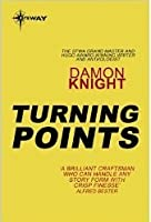 Turning Points Essays On The Art Of Science Fiction By Damon Knight Turning Points Essays On The Art Of Science Fiction