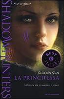 La principessa (Shadowhunters: Le Origini. #3)