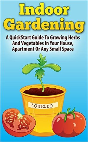 Indoor Gardening  A Quickstart - Leta Anderson