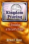 Kingdom Praying - A Revelation of the Lord's Prayer