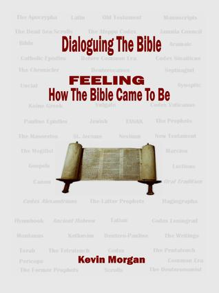 Dialoguing The Bible: FEELING How the Bible Came To Be