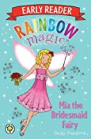 Mia the Bridesmaid Fairy (Rainbow Magic: Early Reader)