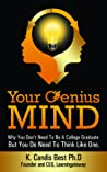 Your Genius Mind: Why You Don't Need To Be A College Graduate But You Do Need To Think Like One