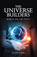 Bernie and the Putty (The Universe Builders, #1)