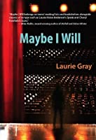 Maybe I Will