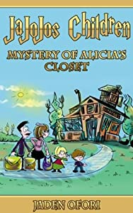 JaJoJos Children: Mystery of Alicia's Closet (Storybook Mystery Thriller for Children Ages 3-5 - Free Audio version inside, Limited KD-Select and Kindle 0.99 cents special) (JaJoJos Children )