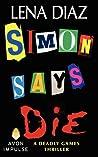 Simon Says Die (Deadly Games, #2)