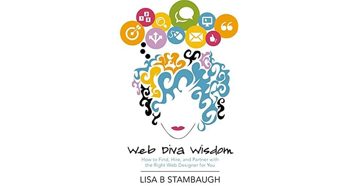 Web Diva Wisdom How To Find Hire And Partner With The Right Web Designer For You By Lisa Stambaugh