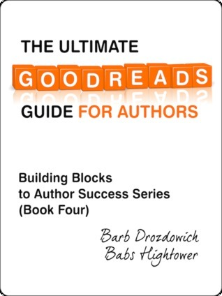 The Ultimate Goodreads Guide for Authors by Barb Drozdowich