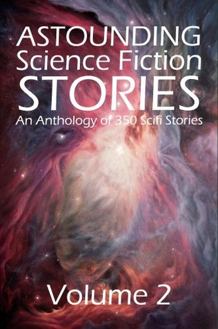 Astounding Science Fiction Stories: An Anthology of 350 Scifi Stories Volume 2 (Halcyon Classics)