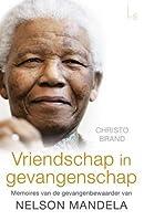 Vriendschap in gevangenschap. Memoires van de gevangenenbewaarder van Nelson Mandela