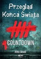 Przegląd Końca Świata: Countdown (Newsflesh, #0.25)