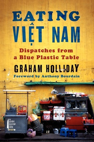 Eating Viet Nam Dispatches from a Blue Plastic Table