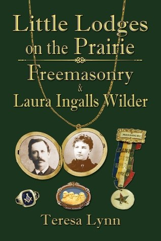 Little Lodges on the Prairie: Freemasonry  Laura Ingalls Wilder