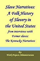 Slave Narratives: A Folk History of Slavery in the United States: From interviews with Former slaves: The Kentucky Narratives