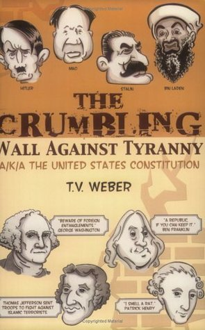 The Crumbling Wall Against Tyranny: a/k/a The United States Constitution