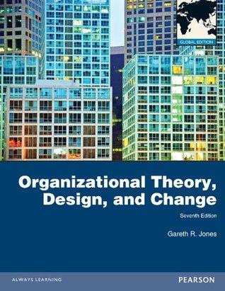 Organizational Theory, Design, and Change by Gareth R  Jones